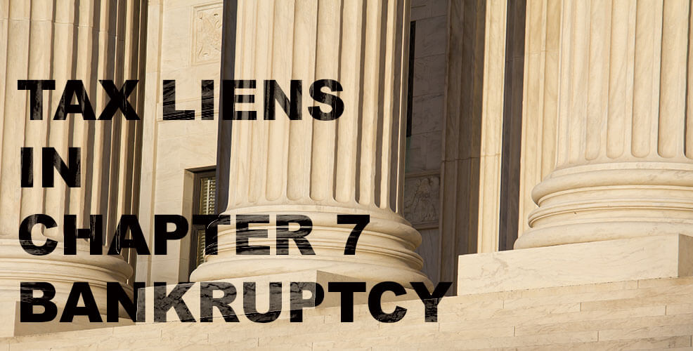 TAX LIENS IN CHAPTER 7 BANKRUPTCY