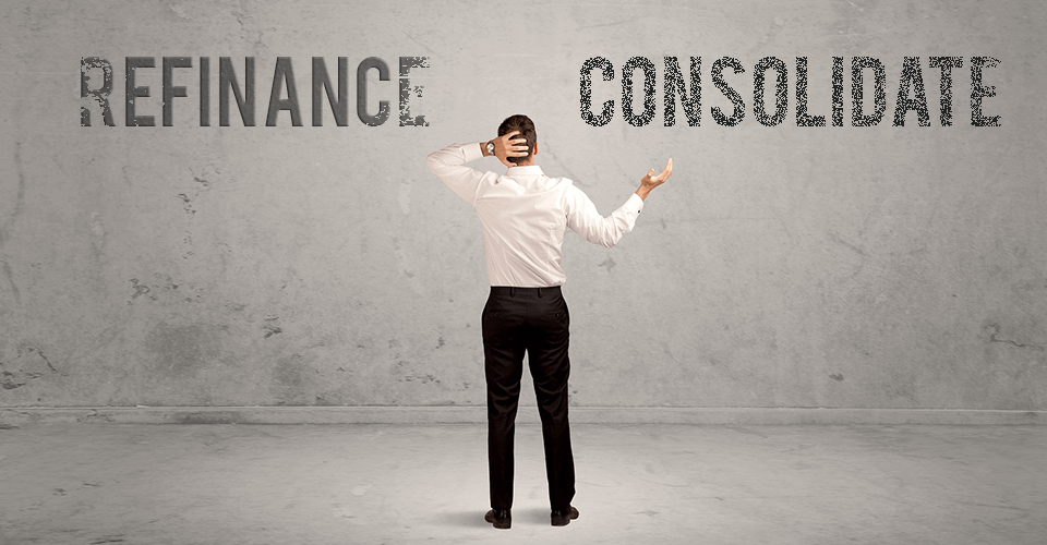 SHOULD YOU CONSOLIDATE OR REFINANCE STUDENT LOANS