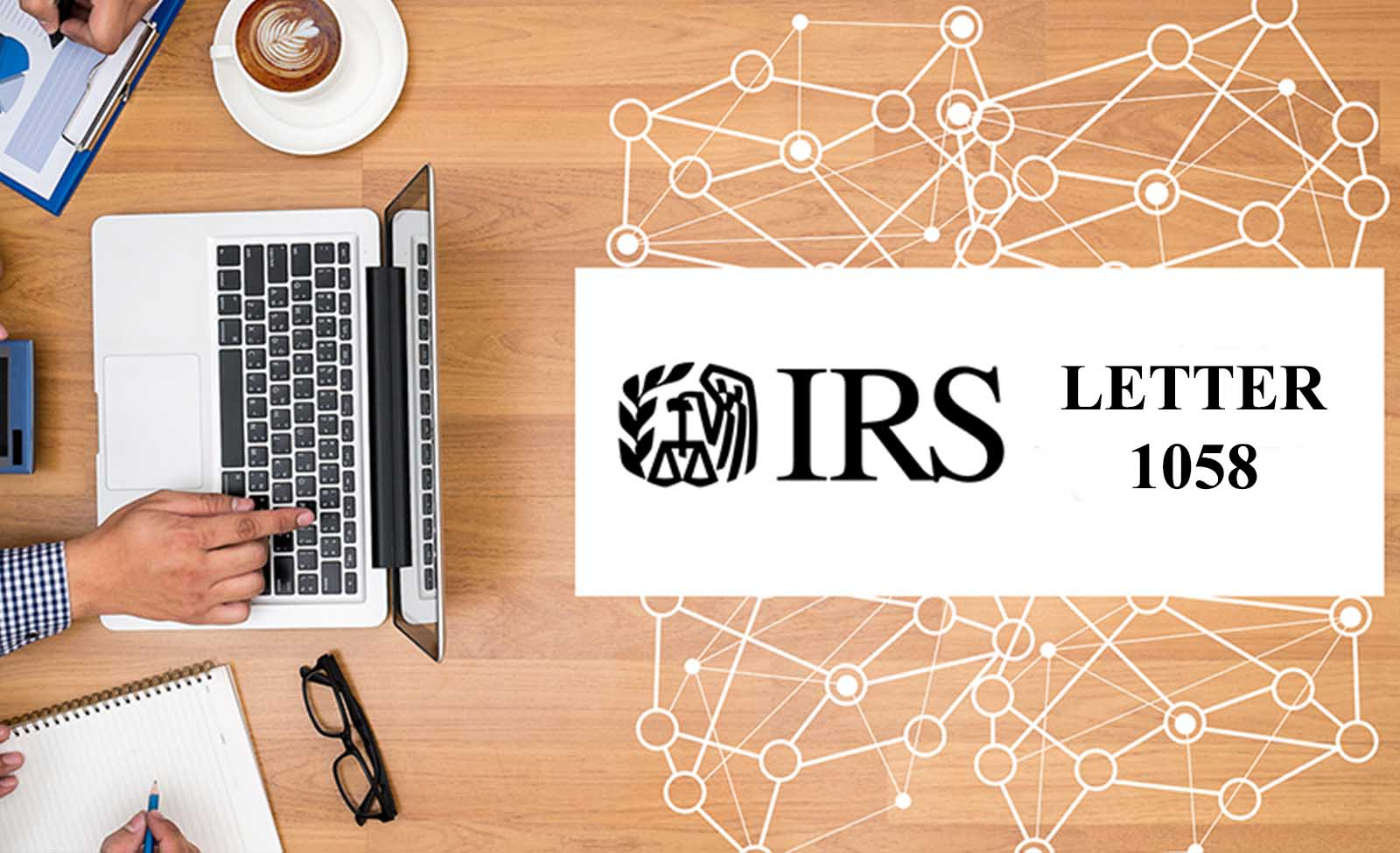 How to respond to IRS Tax Letter 1058