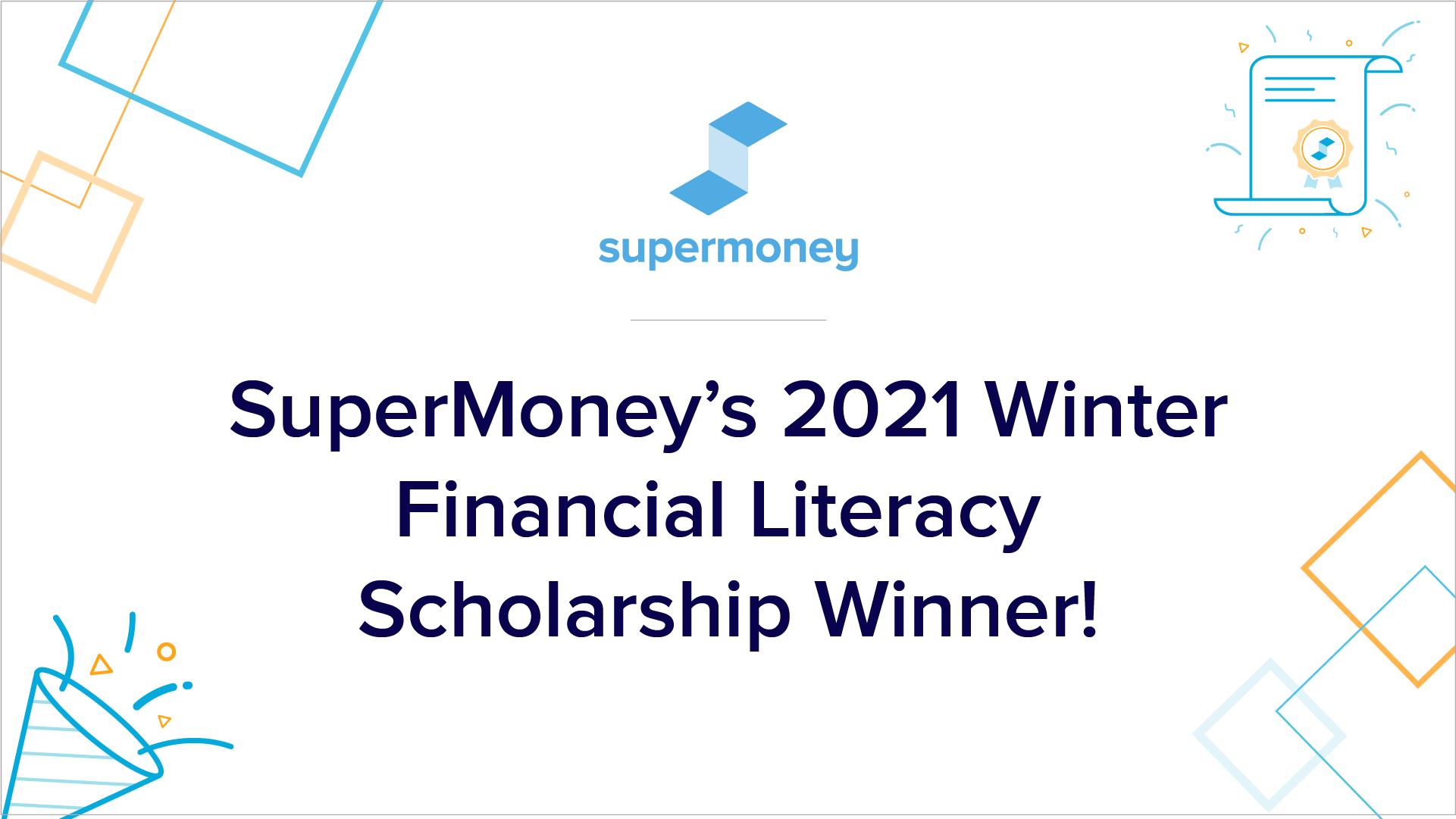 SuperMoney's 2021 Winter Financial Literacy Scholarship Winner | SuperMoney!
